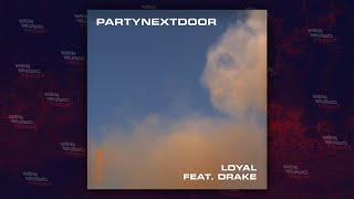 PARTYNEXTDOOR - Loyal Ft. Drake