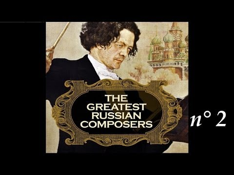 The Greatest Russian Composers - (Part 2)