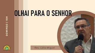 Culto Noite - Domingo 27/12/20 - Olhai para o Senhor - Rev. Célio Miguel - Parte 2