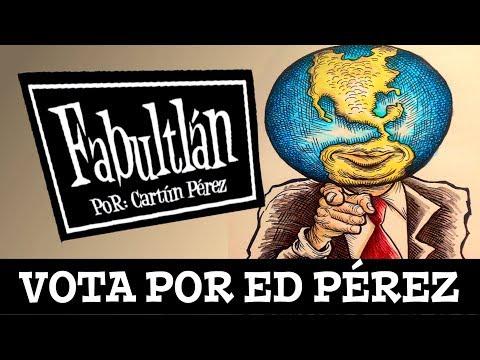 Fabultlan en: VOTA POR ED PEREZ