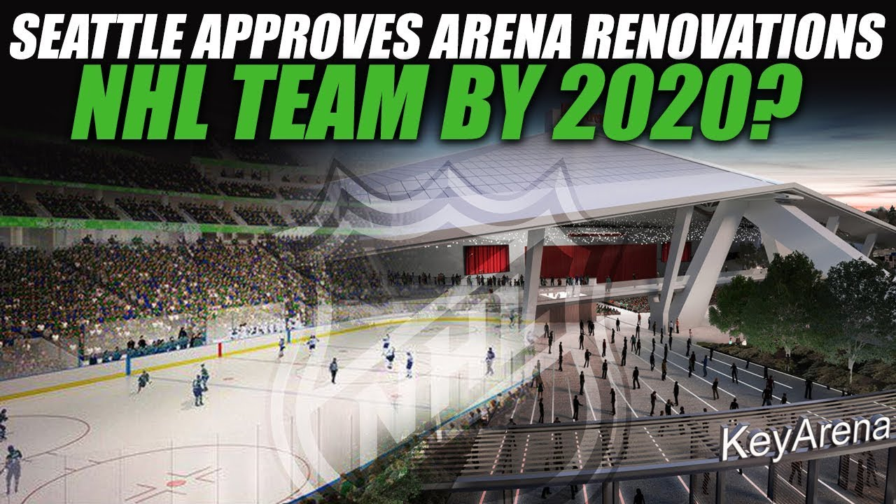 New Nhl Team 2020 Seattle Approves Arena Renovations   NHL Team by 2020?   YouTube