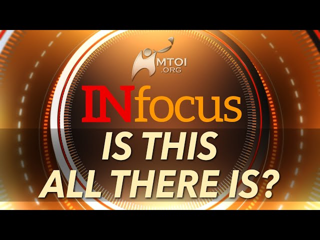 INFOCUS | Is This All There Is?