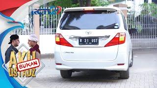AKU BUKAN USTADZ - Mobil Reyhan Dibawa Paksa [22 Juli 2018]