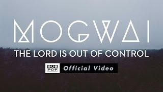 Mogwai - The Lord Is Out Of Control [OFFICIAL VIDEO]