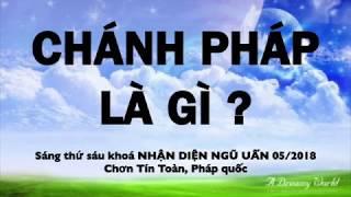 CHÁNH PHÁP LÀ GÌ - Chơn Tín Toàn