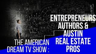 The American Dream - Entrepreneurs Authors & Austin Real Estate Pros