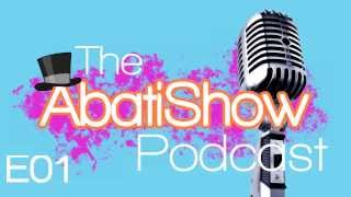 The AbatiShow Podcast - E01