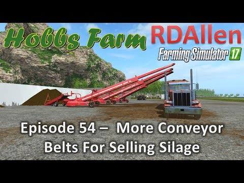 Farming Simulator 17 Hobbs Farm E54 -  More Conveyor Belts for Selling Silage