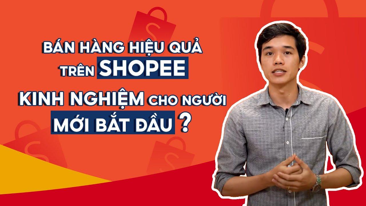 Hướng Dẫn Bán Hàng Shopee Cho Người Mới Bắt Đầu | #NBKN 1 | Shopee Uni