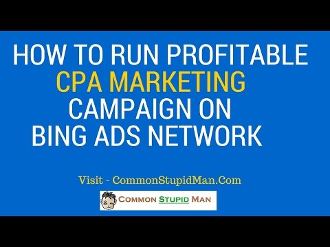 How To Run Profitable CPA Campaign On Bing Ads Network - Make Money Online VIA CPA Marketing