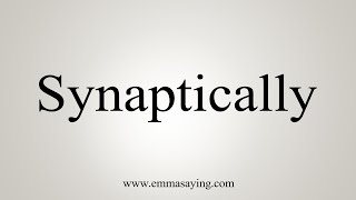 How To Say Synaptically