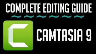 Complete Camtasia Studio 9 Editing Guide | Tutorial for Beginners 2018