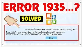 [Solved] Error 1935 Office 2007 | Error 1935 an error occurred during the installation of assembly