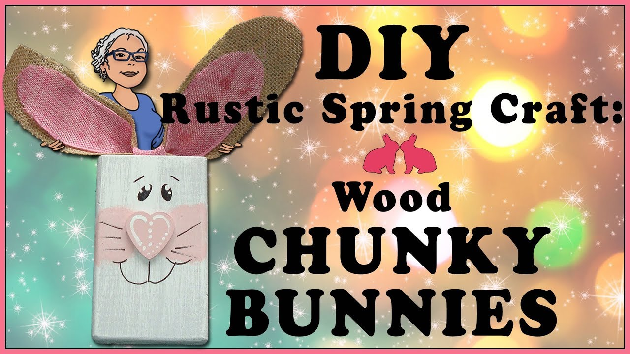 Diy Rustic Spring Craft Wood Chunky Bunnies 2018