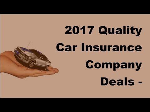 2017 Quality Car Insurance Company Deals   Important Points To Look For In A Quality Car Insurance C