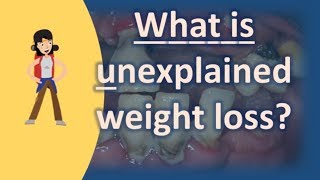 What is unexplained weight loss ? |Best Health FAQS