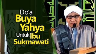 Do'a Buya Yahya Untuk Ibu Sukmawati - Buya Yahya