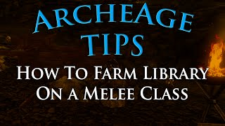 ArcheAge Tips #3 - How To Farm Library On A Melee Class