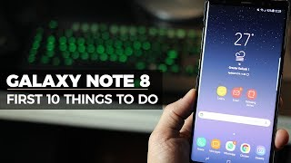 Samsung Galaxy Note 8 – First 10 things to do