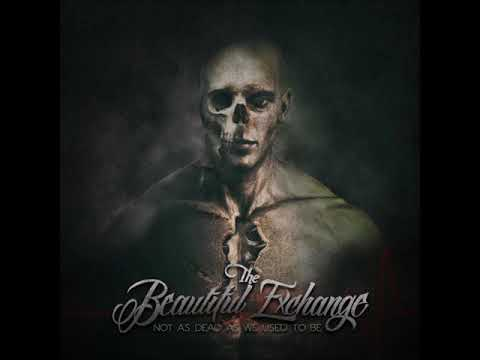 "The Beautiful Exchange - ""Not As Dead As We Used To Be"" FULL ALBUM STREAM"