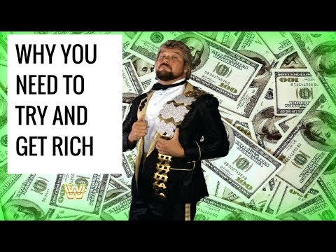 Why You NEED To Try To Get Rich