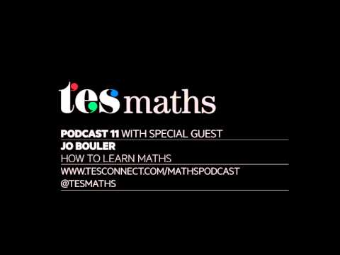 TES Maths Podcast 11 -- Jo Boaler -- How to Learn Maths