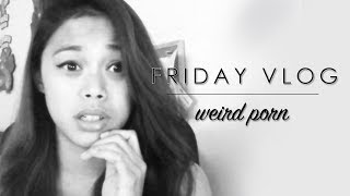 FRIDAY VLOGS | WEIRD PORN