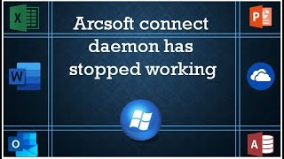 arcsoft connect daemon has stopped working windows 7