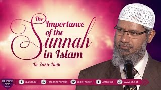 THE IMPORTANCE OF THE SUNNAH IN ISLAM   BY DR ZAKIR NAIK