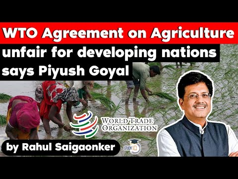 WTO Agreement on Agriculture unfair for developing nations says Piyush Goyal | UPSC World Trade Org