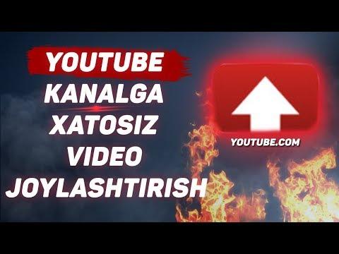 YOUTUBE KANALGA XATOSIZ VIDEO JOYLASHTIRISH 2019 TO'LIQ