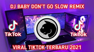 DJ BABY DON\x27T GO SLOW REMIX TIKTOK VIRAL TERBARU 2021 🎶🎧👍