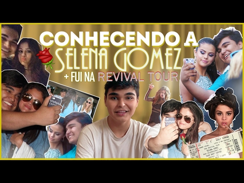 CONHECI A SELENA GOMEZ + FUI NA REVIVAL TOUR