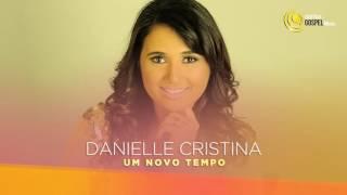 Danielle Cristina - Um Novo Tempo (Álbum Completo)