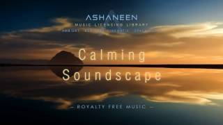 ASHANEEN -  Calming Soundscape (Royalty Free Music)