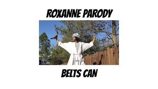 BELTS CAN - ROXANNE Parody