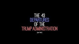 the 43 departures of the trump administration