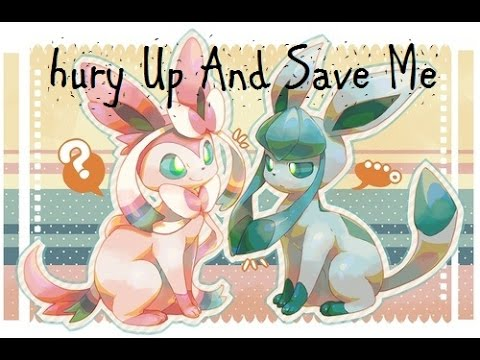 Pokemon~Sylveon And Glaceon - Hurry Up And Save Me - YouTube