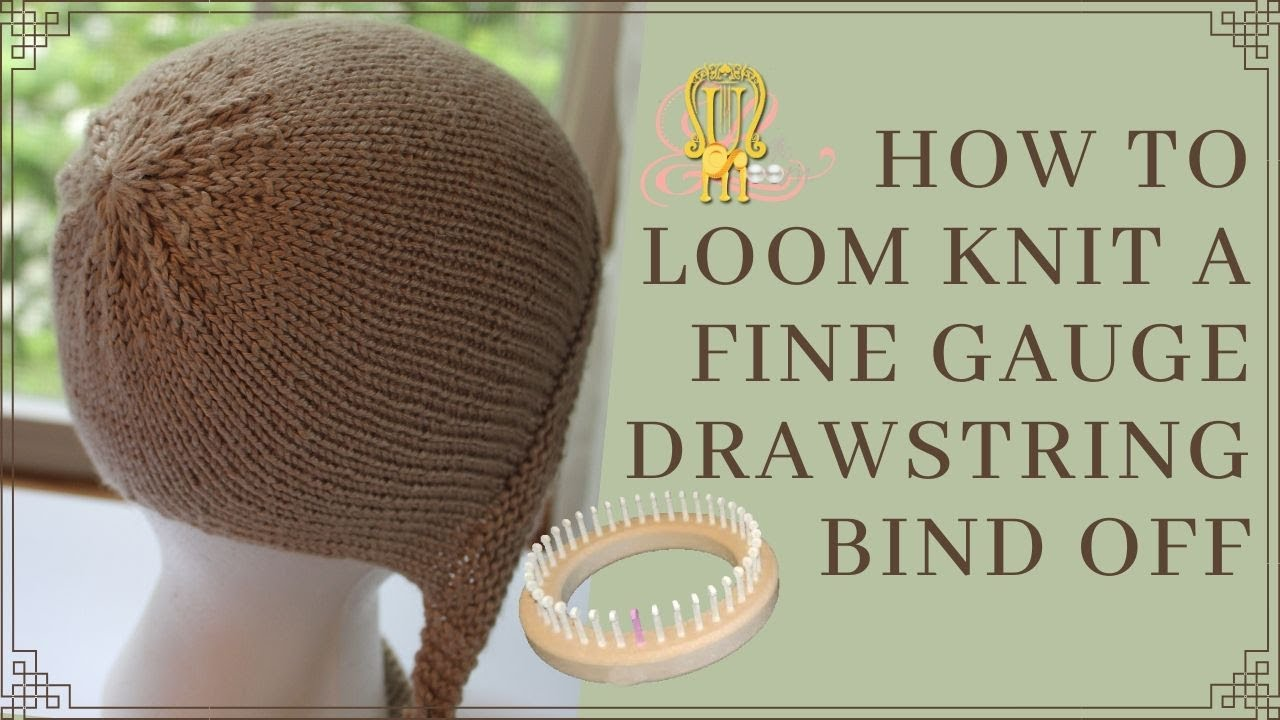 How To Loom Knit A Drawstring Bind Off For Fine Gauge Looms Youtube