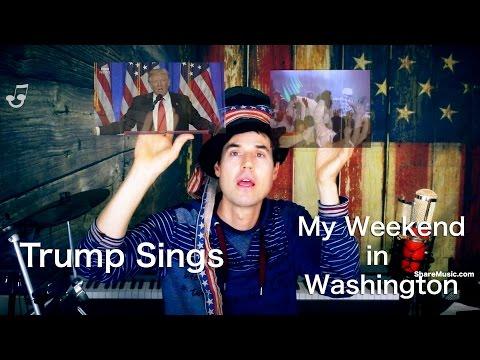 Trump Sings: My Weekend In Washington
