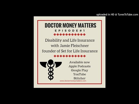 Doctor Money Matters Ep 1. Jamie Fleischner — Disability and Life Insurance