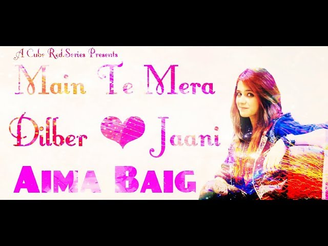 Main Te Mera Dilber Jaani Lyrics Video HD - Aima Baig