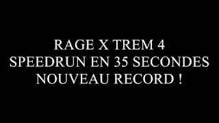 RAGE XTREM 4  SPEEDRUN EN 35 SECONDES - NOUVEAU RECORD