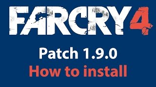 How to install and download Patch 1.9.0 Far Cry 4