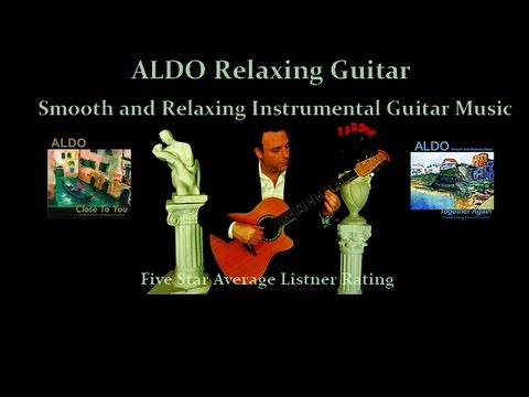 ALDO RELAXING GUITAR 45 MINUTE PURE RELAXATION INSTRUMENTAL MUSIC