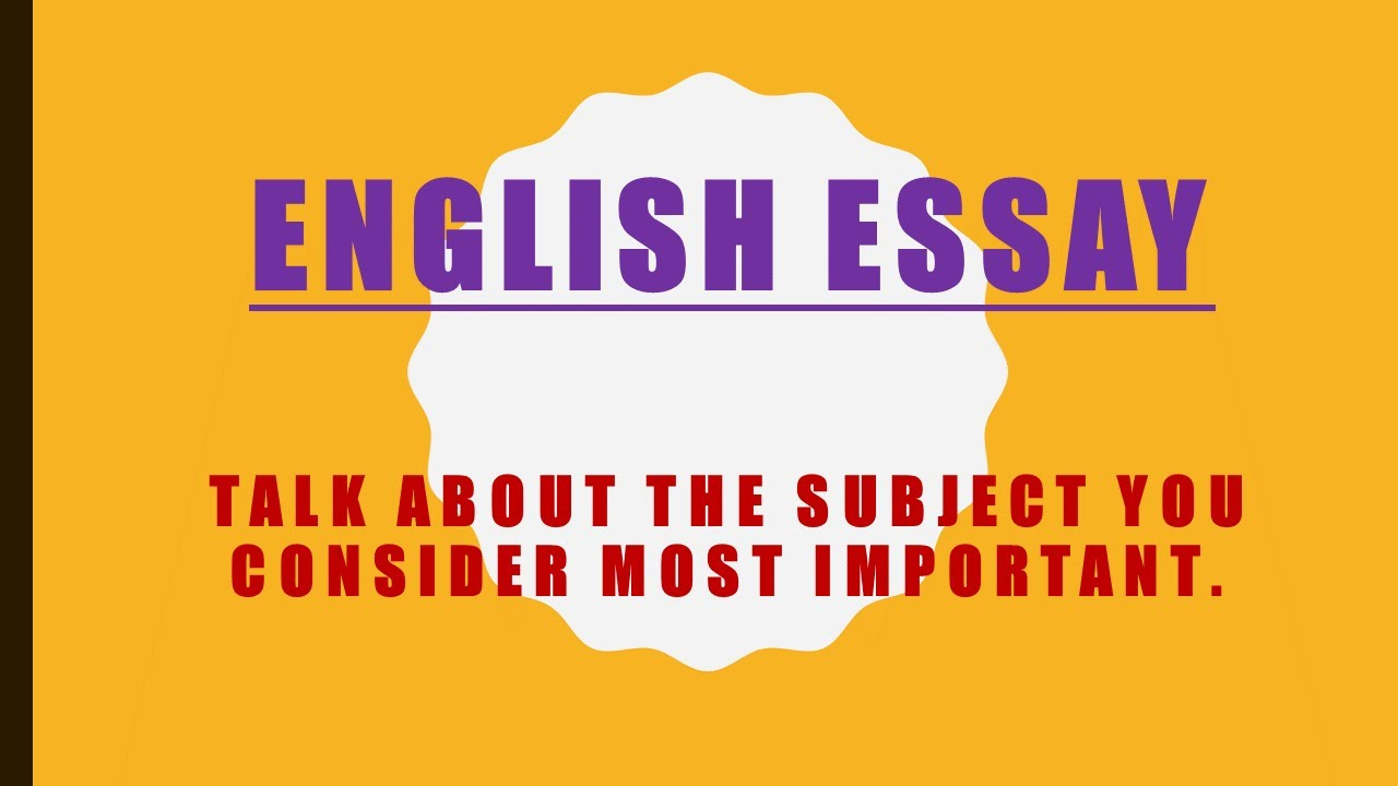 english essay school topic talk about the subject you consider  english essay school topic talk about the subject you consider most important