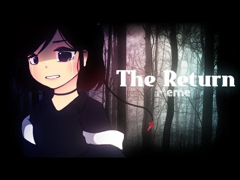 The Return Meme || Ft. Me Irl || Art [Read Desc]