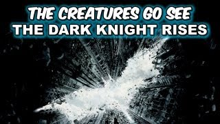 Creatures Go See Dark Knight Rises