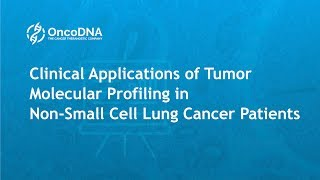 Webinar: Clinical Applications of Tumor Molecular Profiling in Non Small Cell Lung Cancer Patients