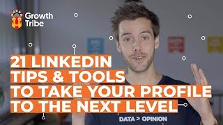 21 LinkedIn Tips & Tools to Take Your Profile to The Next Level